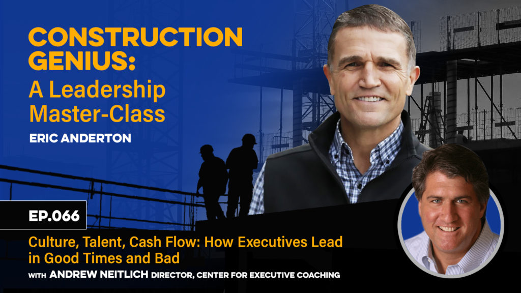 Construction Genius - Culture, Talent, Cash Flow: How Executives Lead in Good Times and Bad