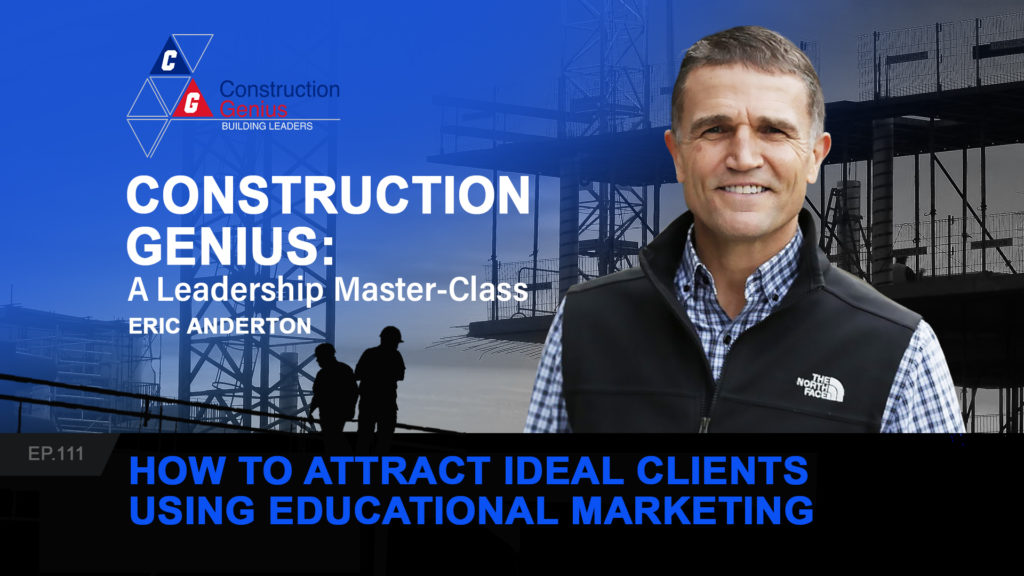 Construction Genius - How to Attract Ideal Clients Using Educational Marketing 2